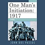 One Man's Initiation: 1917 | John Dos Passos