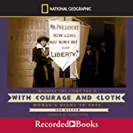 With Courage and Cloth: Winning the Fight for a Woman's Right to Vote   Ann Bausum