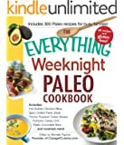 The Everything Weeknight Paleo Cookbook: Includes Hot Buffalo Chicken Bites, Spicy Grilled Flank Steak, Thyme-Roasted Turkey Breast, Pumpkin Turkey Chili, ... Bars and hundreds more! (Everything®)