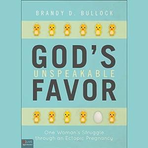 God's Unspeakable Favor: One Woman's Struggle through an Ectopic Pregnancy   [Brandy D. Bullock]