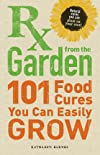RX from the garden : 101 food cures you can easily grow
