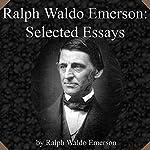 Ralph Waldo Emerson: Selected Essays | Ralph Waldo Emerson