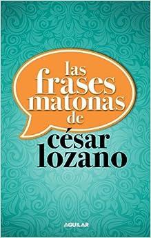 Las Frases matonas (Spanish Edition): César Lozano: 9780882723754