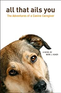 All That Ails You: The Adventures of a Canine Caregiver by CreateSpace Independent Publishing Platform