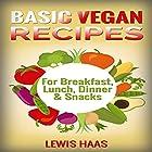 Basic Vegan Recipes: For Breakfast, Lunch, Dinner & Snacks Hörbuch von Lewis Haas Gesprochen von: Pam Rossi