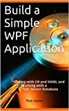 Build a Simple WPF Application: Coding with C# and XAML and Working With a SQL Server Database