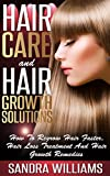 Hair Care And Hair Growth Solutions: How To Regrow Your Hair Faster, Hair Loss Treatment And Hair Growth Remedies (Fast Hair Growth, Hair Loss Cure, Hair ... And Hair Regrowth Treatment Books Book 1)