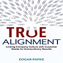 True Alignment: Linking Company Culture with Customer Needs for Extraordinary Results (       UNABRIDGED) by Edgar Papke Narrated by Don Hagen