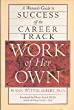 Work of Her Own: A Woman's Guide to Success Off the Career Track