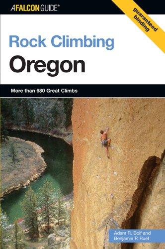 Rock Climbing Oregon (Regional Rock Climbing Series), Benjamin Ruef, Adam Bolf