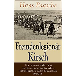 Fremdenlegionär Kirsch - Eine abenteuerliche Fahrt von Kamerun in die deutschen Schützen