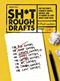 Sh*t Rough Drafts: Pop Cultures Favorite Books, Movies, and TV Shows as They Might Have Been