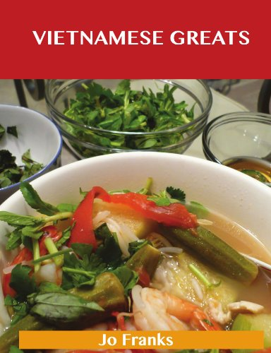 Vietnamese Greats: Delicious Vietnamese Recipes, The Top 60 Vietnamese Recipes by Jo Franks