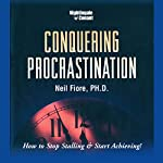 Conquering Procrastination: How to Stop Stalling and Start Achieving! | Neil F. Fiore