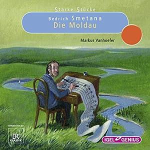 Bedrich Smetana: Die Moldau (Starke Stücke) Hörspiel
