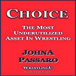 Choice: The Most Underutilized Asset in Wrestling: WrestlingU - Train Your Brain | JohnA Passaro