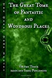 img - for The Great Tome of Fantastic and Wondrous Places (The Great Tome Series) (Volume 3) book / textbook / text book