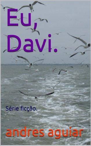 andres aguiar - Eu, Davi.: Série ficção.