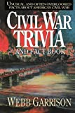 Civil War Trivia and Fact Book: Unusual and Often Overlooked Facts About America's Civil War (1558531602) by Garrison, Webb