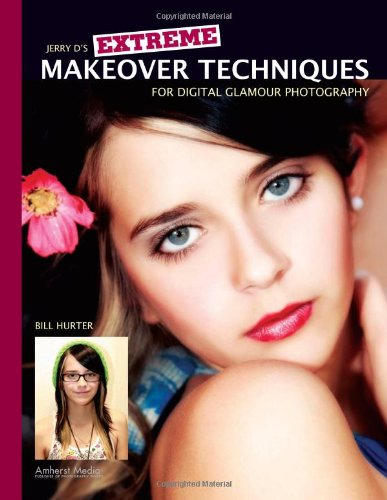 Jerry D's Extreme Makeover Techniques for Digital Glamour Photography