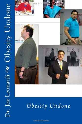 Obesity Undone: Fat Then Fit Now; A Life Beyond Weight Loss, Edition 2: Dr. Joe Leonardi: 9781477624333: Amazon.com: Books