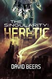 The Singularity: Heretic - A Thriller (The Singularity Series #1) (English Edition)