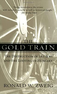 The Gold Train: The Destruction of the Jews and the Looting of Hungary par Ronald W. Zweig