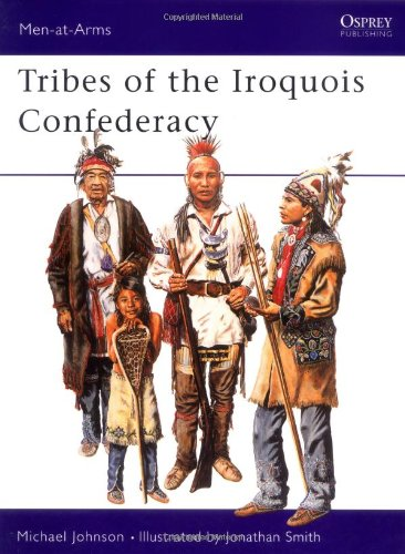 Men-at-Arms 395: Tribes of the Iroquois Confederation, by Michael G Johnson
