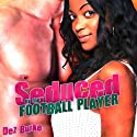 Seduced by the Football Player Audiobook by Dez Burke Narrated by Pepper Laramie