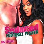 Seduced by the Football Player | [Dez Burke]