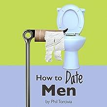 How to Date Men   Livre audio Auteur(s) : Phil Torcivia Narrateur(s) : Kevin Gisi
