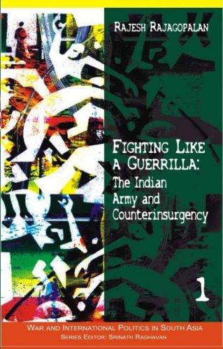 Fighting Like a Guerrilla: The Indian Army and Counterinsurgency (War and International Politics in South Asia)