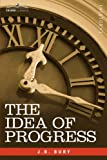THE IDEA OF PROGRESS: An Inquiry into Its Origin and Growth by J.B. Bury