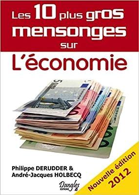 Les 10 plus gros mensonges sur l'économie par Philippe Derudder & André-Jacques Holbecq