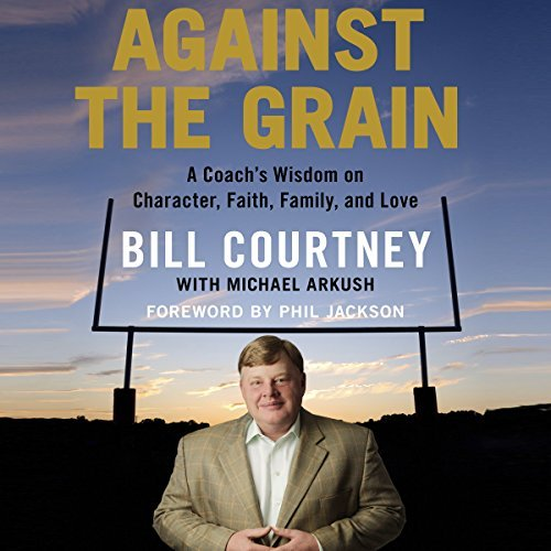 against-the-grain-a-coachs-wisdom-on-character-faith-family-and-love-by-bill-courtney-2015-02-24
