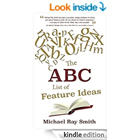 The ABC List of Feature Ideas: A Writing Skills, Research & Publishing Authorship Guide to Freelance Writing (Excellence In Writing)