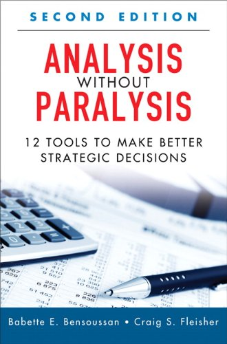 Analysis Without Paralysis: 12 Tools to Make Better Strategic Decisions (2nd Edition)