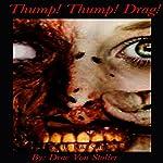 Thump! Thump! Drag! | Drac Von Stoller