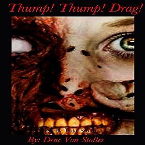Thump! Thump! Drag! | [Drac Von Stoller]