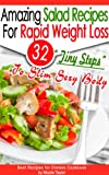 32 Amazing Salad Recipes For Rapid Weight Loss: 32 Tiny Steps To Slim Sexy Body (Best Recipes for Dieters Cookbook)