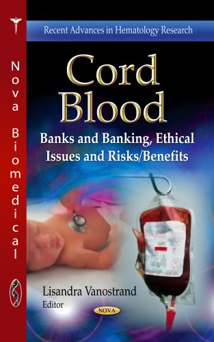 Cord Blood: Banks and Banking, Ethical Issues and Risks / Benefits (Recent Advances in Hematology Research / Public Health in the 21st Century)
