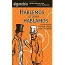 Hablemos de como hablamos. Curiosidades sobre la lengua y sus hablantes (Algarabia / Rejoicing) (Spanish Edition)