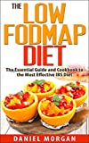 The Low FODMAP Diet: The Essential Guide and Cookbook to the Most Effective IBS Diet (Irritable Bowel Syndrome 2)
