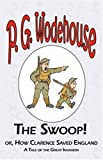 P. G. Wodehouse The Swoop! or How Clarence Saved England - From the Manor Wodehouse Collection, a selection from the early works of P. G. Wodehouse