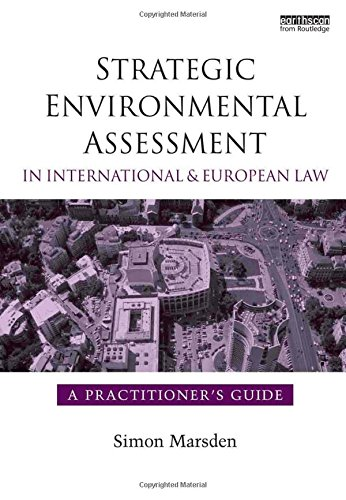 Strategic Environmental Assessment in International and European Law: A Practitioner's Guide