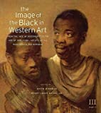 "The Image of the Black in Western Art, Volume III: From the ""Age of Discovery"" to the Age of Abolition, Part 1: Artists of the Renaissance and Baroque   [IMAGE OF THE BLACK IN WESTERN] [Hardcover]"