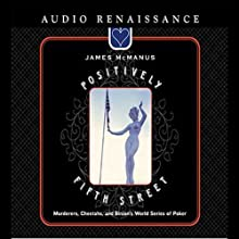 Positively Fifth Street: Murderers, Cheetahs, and Binion's World Series of Poker (       ABRIDGED) by James McManus Narrated by James McManus