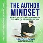 The Author Mindset: A How-to Reference on Becoming an Author Even Before You Publish Your First Book: Novel Publicity Guides to Writing & Marketing Fiction, Book 3 | Falcon Storm