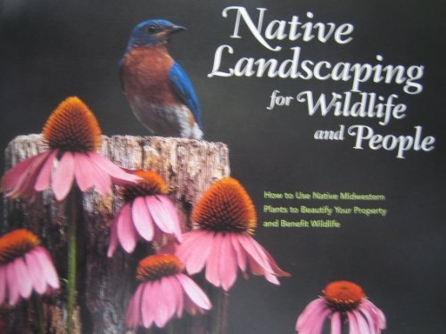 Native landscaping for wildlife and people: How to use native midwestern plants to beautify your property and benefit wildlife