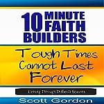 Tough Times Cannot Last Forever: Getting Through Difficult Seasons: 10 Minute Faith Builders | Scott Gordon